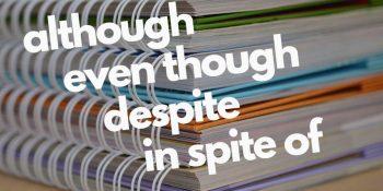 although, even though, despite, in spite of